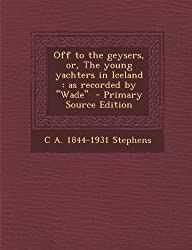Off to the Geysers, Or, the Young Yachters in Iceland: As Recorded by ''Wade''