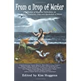 From a Drop of Water - A Collection of Magickal Reflections on The Nature, Creatures, Uses and Symbolism of Waterby Kim Huggens