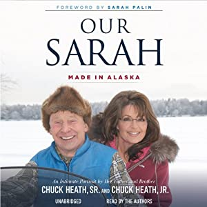 Our Sarah: Made in Alaska | [Chuck Heath, Jr., Chuck Heath, Sr., Sarah Palin (foreword)]