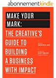 Make Your Mark: The Creative's Guide to Building a Business with Impact (The 99U Book Series 3) (English Edition)