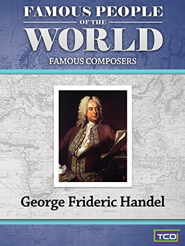Famous People of the World - Famous Composers - George Frideric Handel