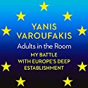 Adults in the Room: My Battle with Europe's Deep Establishment Audiobook by Yanis Varoufakis Narrated by Leighton Pugh