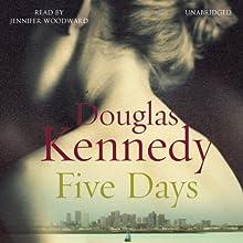 Five Days | Livre audio Auteur(s) : Douglas Kennedy Narrateur(s) : Jennifer Woodward