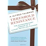 Threshold Resistance: The Extraordinary Career of a Luxury Retailing Pioneer ~ A. Alfred Taubman