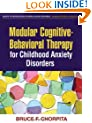 Modular Cognitive-Behavioral Therapy for Childhood Anxiety Disorders (Guides to Indivd Evidence Base Treatmnt)