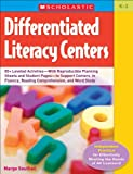 Differentiated Literacy Centers: 85 + Leveled Activities-With Reproducible Planning Sheets and Student Pages-to Support Centers in Fluency, Reading Comprehension, and Word Study