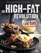 DIE HIGH-FAT-REVOLUTION: SCHLANK DURCH LOW-CARB-ERNÄHRUNG (GERMAN EDITION)