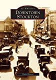 img - for Downtown Stockton (CA) (Images of America) by Daniel Kasser (2005-04-11) book / textbook / text book