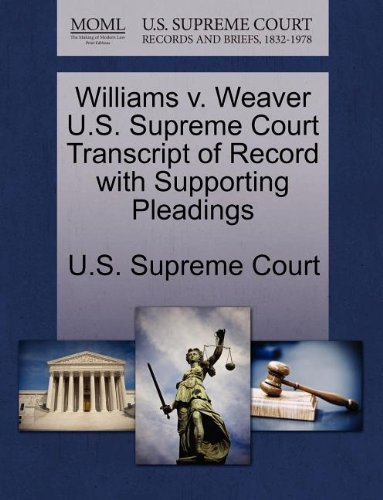 Williams v. Weaver U.S. Supreme Court Transcript of Record with Supporting Pleadings