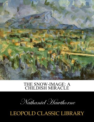 The snow-image: a childish miracle PDF