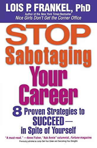 Stop Sabotaging Your Career: 8 Proven Strategies to Succeed - In Spite of Yourself