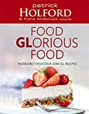Food GLorious Food: Incredibly delicious low-GL recipes: Incredibly Delicious Low-GL Recipes for Friends and Family