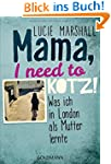 Mama, I need to kotz!: Was ich in Lon...