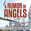 A Rumor of Angels Audiobook by Marjorie Bradley Kellogg Narrated by Allyson Johnson