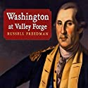 Washington at Valley Forge (       UNABRIDGED) by Russell Freedman Narrated by Gary Chapman