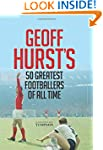 Geoff Hurst's 50 Greatest Footballers...