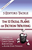 5 Editors Tackle the 12 Fatal Flaws of Fiction Writing (The Writer's Toolbox Series)