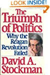 The Triumph of Politics: Why the Reag...