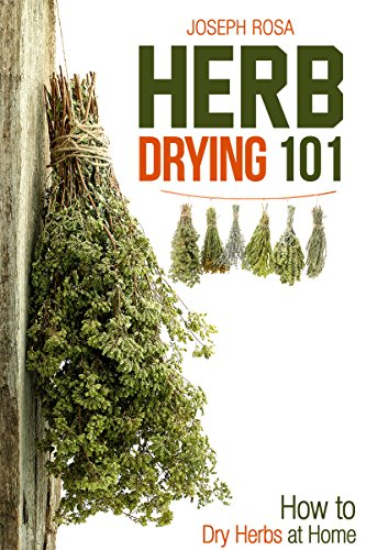 Herb Drying 101: How to Dry Herbs at Home by Joseph Rosa