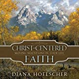 img - for Christ-Centered Faith - Moving Mountains in Your Life, Talk on CD book / textbook / text book