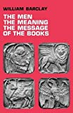The Men, the Meaning, The Message of the Books (0715202545) by Barclay, William