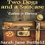 Two Dogs and a Suitcase: Clueless in Charente: Sarah Jane's Travel Memoirs Series Book 2 | Sarah Jane Butfield