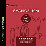 Evangelism: How the Whole Church Speaks of Jesus: 9marks: Building Healthy Churches | J. Mack Stiles