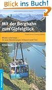 Mit der Bergbahn zum Gipfelglück: Wieder unterwegs - 19 neue Wanderungen in Bayern und Tirol