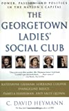 The Georgetown Ladies Social Club: Power, Passion, and Politics in the Nations Capital