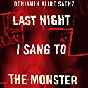 Last Night I Sang to the Monster Hörbuch von Benjamin Alire Sáenz Gesprochen von: MacLeod Andrews