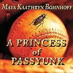 A Princess of Passyunk | Maya Kaathryn Bohnhoff