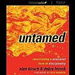 Untamed: Reactivating a Missional Form of Discipleship | Alan Hirsch,Debra Hirsch