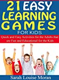 21 Easy Learning Games for Kids: Quick and Easy Activities for the Adults that are Fun and Educational for the Kids (English Edition)