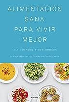 Alimentación Sana Para Vivir Mejor: La Biblia Detox: Las 150 Recetas Que Cuidan Tu Salud (spanish Edition)