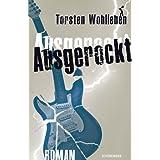 """Ausgerockt!von """"Torsten Wohlleben"""""""