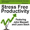 Stress Free Productivity: Time Management Skills for Getting It Done Speech by John Maxwell, Kimberly Alyn, Laura Stack Narrated by John Maxwell, Kimberly Alyn, Laura Stack