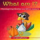 What Am I? Thanksgiving Riddles and Brain Teasers for Kids Hörbuch von C Langkamp Gesprochen von: Christopher Shelby Slone