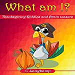 What Am I? Thanksgiving Riddles and Brain Teasers for Kids | C Langkamp