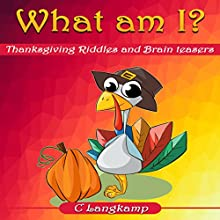 What Am I? Thanksgiving Riddles and Brain Teasers for Kids | Livre audio Auteur(s) : C Langkamp Narrateur(s) : Christopher Shelby Slone