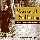 Season of Suffering: Coming of Age in Occupied France, 1940-45 Hörbuch von Nicole H Taflinger Gesprochen von: Sally Martin