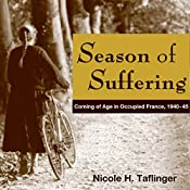 Season of Suffering: Coming of Age in Occupied France, 1940-45 | [Nicole H Taflinger]