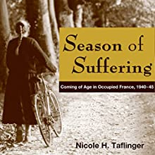 Season of Suffering: Coming of Age in Occupied France, 1940-45 Audiobook by Nicole H Taflinger Narrated by Sally Martin
