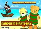 Danger In Pirate Bay (The Adventures Of Floppy And Bertie)