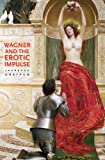 Wagner and the Erotic Impulse (0674064291) by Dreyfus, Laurence