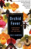 Orchid Fever: A Horticultural Tale of Love, Lust, and Lunacy (0679771832) by Hansen, Eric
