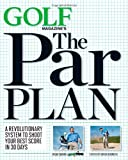 GOLF Magazines The Par Plan: A Revolutionary System to Shoot Your Best Score in 30 Days