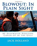 BLOWOUT: In Plain Sight: BP Deepwater Horizon: Coverup in the Gulf (1453661247) by Holland, Jack