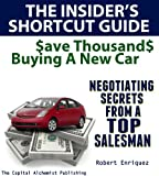 img - for The Insider's Shortcut Guide to Saving Thousands Buying A New Car book / textbook / text book