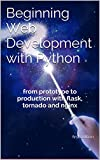 Beginning Web Development with Python: from prototype to production with flask, tornado and nginx - version 2