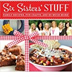 By Six Sisters Stuff Six Sisters Stuff: Family Recipes, Fun Crafts, and So Much More